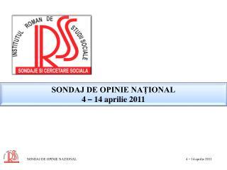 SONDAJ DE OPINIE NAȚIONAL 4  –  14 aprilie 2011