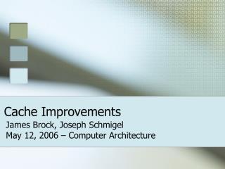 Cache Improvements