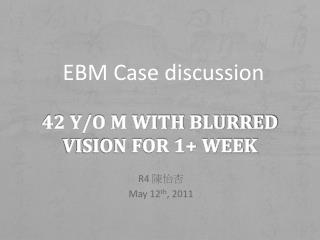 42 y/o M with Blurred vision for 1+ week