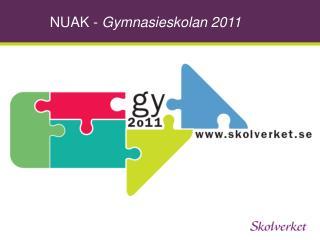 NUAK -  Gymnasieskolan 2011