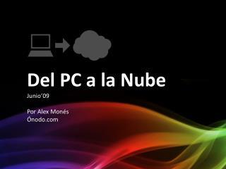 Del PC a la Nube Junio'09 Por Alex Monés Ónodo