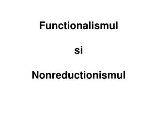 Functionalismul  si  Nonreductionismul
