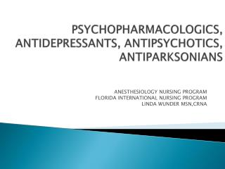 PSYCHOPHARMACOLOGICS, ANTIDEPRESSANTS, ANTIPSYCHOTICS, ANTIPARKSONIANS
