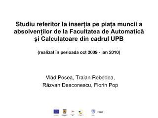 Vlad Posea, Traian Rebedea,  Răzvan Deaconescu, Florin Pop