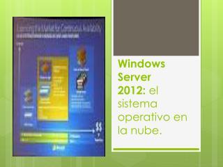 W indows  Server 2012:  el sistema operativo en la  nube.