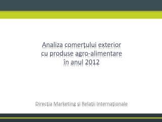 Analiza comerţului exterior  cu produse agro-alimentare în anul 2012