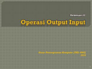 Operasi  Output Input