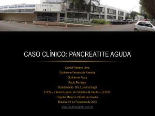 Caso clínico :  Pancreatite Aguda