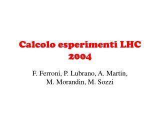 Calcolo esperimenti LHC 2004