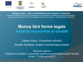 Munca  f ără forme legale Aspecte economice şi sociale Liliana Voicu , Consultant  ș tiintific