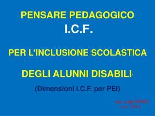 PENSARE PEDAGOGICO I.C.F . PER L'INCLUSIONE SCOLASTICA  DEGLI ALUNNI  DISABILI *