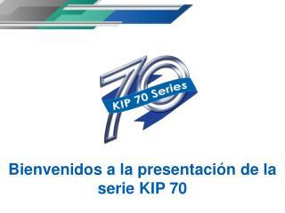 Bienvenidos a la presentación de la serie KIP 70