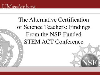 The Alternative Certification of Science Teachers: Findings From the NSF-Funded STEM ACT Conference