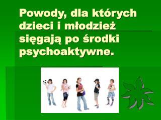 Powody, dla których dzieci i młodzież sięgają po środki psychoaktywne.