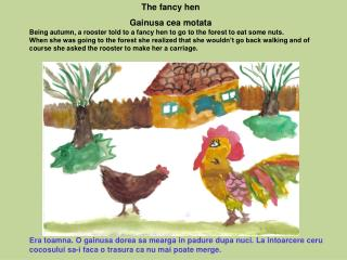 Being autumn, a rooster told to a fancy hen to go to the forest to eat some nuts.