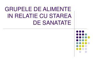 GRUPELE DE ALIMENTE IN RELATIE CU STAREA DE SANATATE