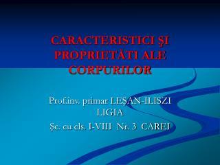 CARACTERISTICI ŞI PROPRIETĂTI ALE CORPURILOR