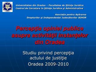 Percepţia opiniei publice asupra activităţii instanţelor din Oradea