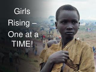 Girls  Rising –  One at a TIME!