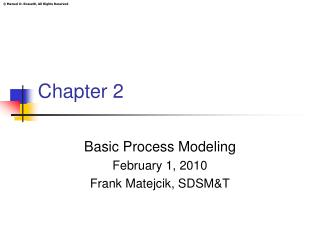 Basic Process Modeling February 1, 2010 Frank Matejcik, SDSMT