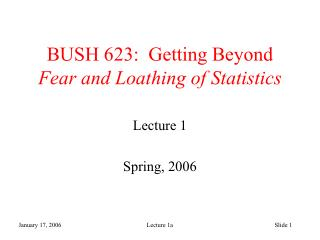 BUSH 623:  Getting Beyond  Fear and Loathing of Statistics
