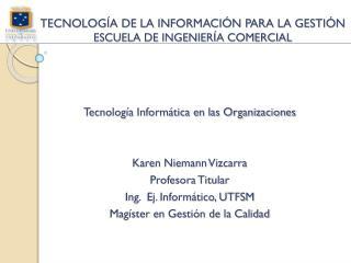 TECNOLOGÍA DE LA INFORMACIÓN PARA LA GESTIÓN ESCUELA DE INGENIERÍA COMERCIAL
