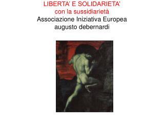 LIBERTA' E SOLIDARIETA' con la sussidiarietà Associazione Iniziativa Europea  augusto debernardi