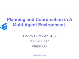 Planning and Coordination in A Multi-Agent Environment.