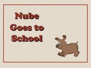 Nube Goes to School