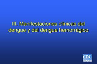 III. Manifestaciones clínicas del dengue y del dengue hemorrágico
