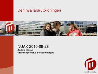 Den nya lärarutbildningen  NUAK 2010-09-28 Anders Olsson Utbildningschef, Lärarutbildningen