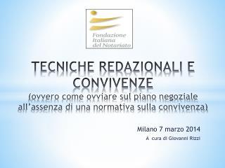 Milano 7 marzo 2014 A  cura di Giovanni Rizzi