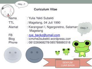 Curiculum Vitae Nama: Yulia Yekti Subekti TTL: Magelang, 04 Juli 1990