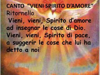 """CANTO  """"VIENI SPIRITO  D'AMORE """" Ritornello Vieni,  vieni , Spirito d'amore"""