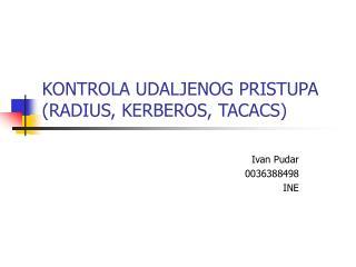 KONTROLA UDALJENOG PRISTUPA  (RADIUS, KERBEROS, TACACS)