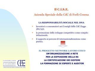 Il C.I.S.E.  Azienda Speciale della CdC di Forlì-Cesena LA RESPONSABILITÀ SOCIALE NEL DNA