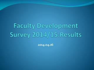 Faculty Development  Survey 2014/15:Results