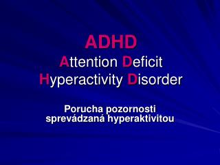 ADHD A ttention  D eficit  H yperactivity  D isorder