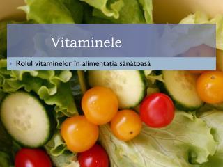 Rolul  vitaminelor în alimentaţia sănătoasă