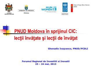 PNUD  Moldova  î n  sprijinul CIC :  lec ţii învăţate şi lecţii de învăţat