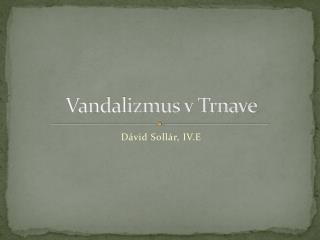 Vandalizmus v Trnave