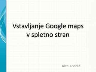 Vstavljanje Google  maps v spletno stran