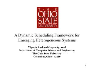 A Dynamic Scheduling Framework for Emerging Heterogeneous Systems Vignesh Ravi and  Gagan Agrawal