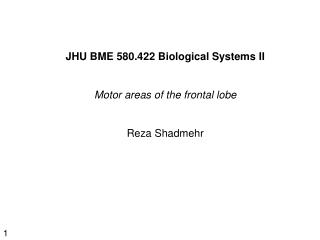 JHU BME 580.422 Biological Systems II Motor areas of the frontal lobe  Reza Shadmehr