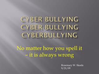 Cyber Bullying Cyber-Bullying Cyberbullying
