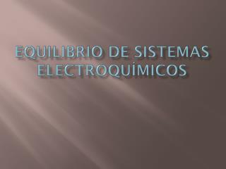 EQUILIBRIO DE SISTEMAS ELECTROQUÍMICOS