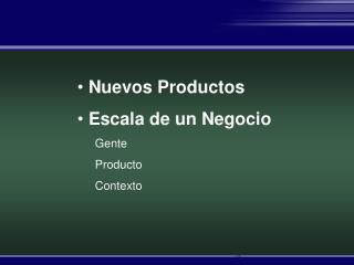 Nuevos Productos  Escala de un Negocio Gente Producto Contexto