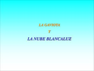LA GAVIOTA  Y LA NUBE BLANCALUZ