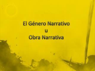 El G�nero  Narrativo  u  Obra Narrativa