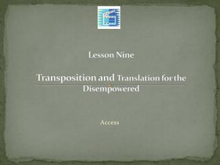 Lesson  Nine Transposition  and  Translation  for the  Disempowered